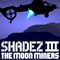 Shadez 3 - The Moon Miners Hacked